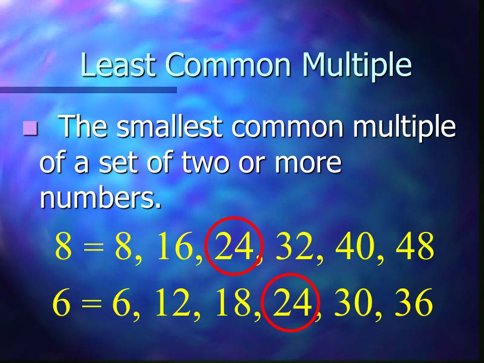Least Common Multiple The smallest common multiple of a set of two or more numbers. 8 = 8, 16, 24, 32, 40, 48.