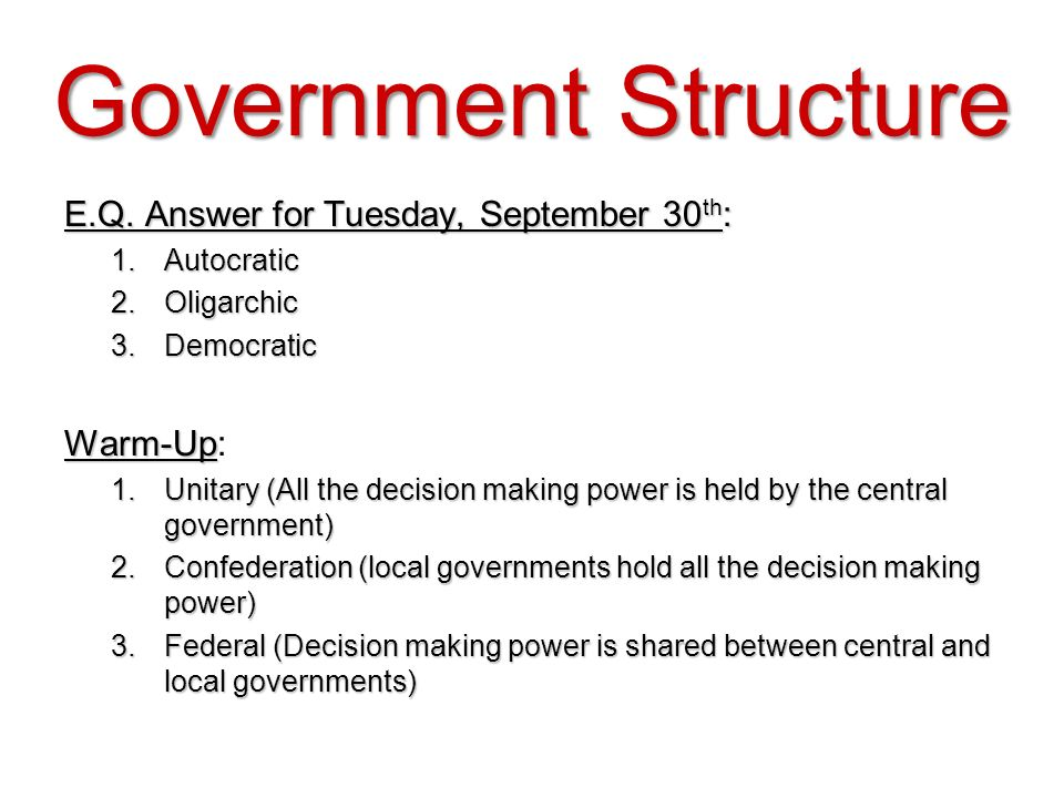 Government Structure E.Q. Answer for Tuesday, September 30th: Warm-Up:
