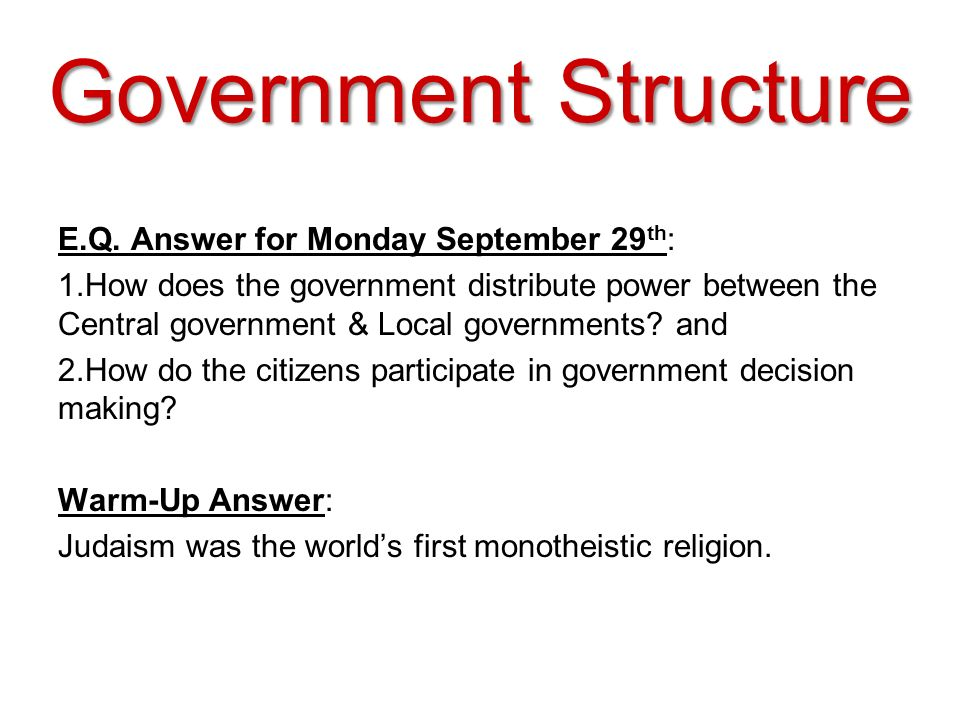 Government Structure E.Q. Answer for Monday September 29th: