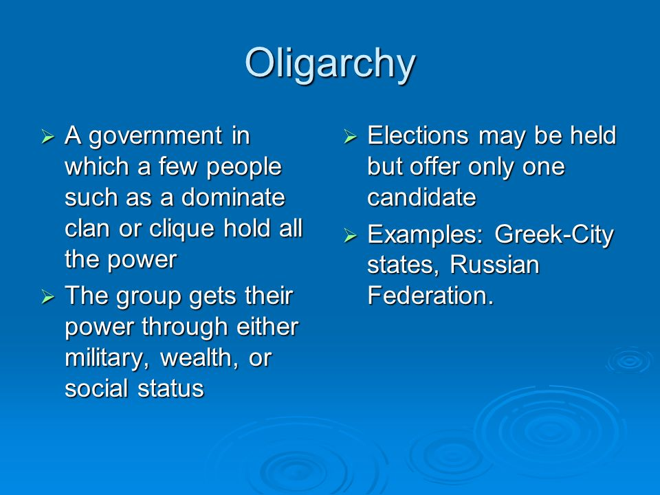 Oligarchy A government in which a few people such as a dominate clan or clique hold all the power.
