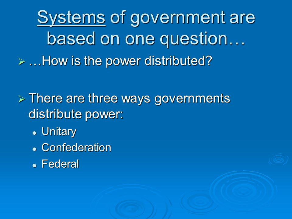 Systems of government are based on one question…