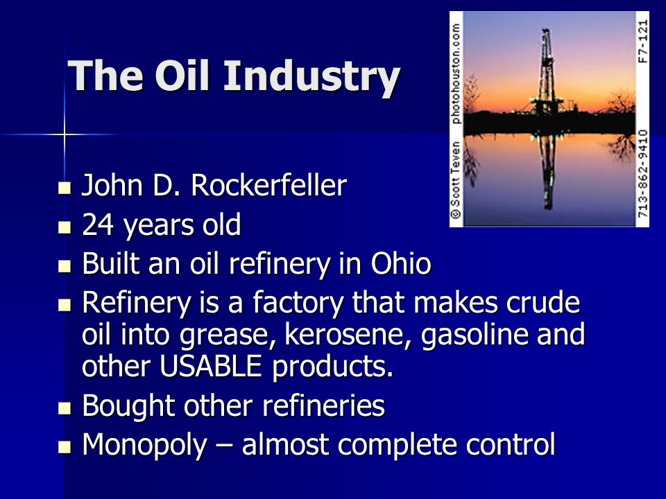 The Oil Industry John D. Rockerfeller 24 years old
