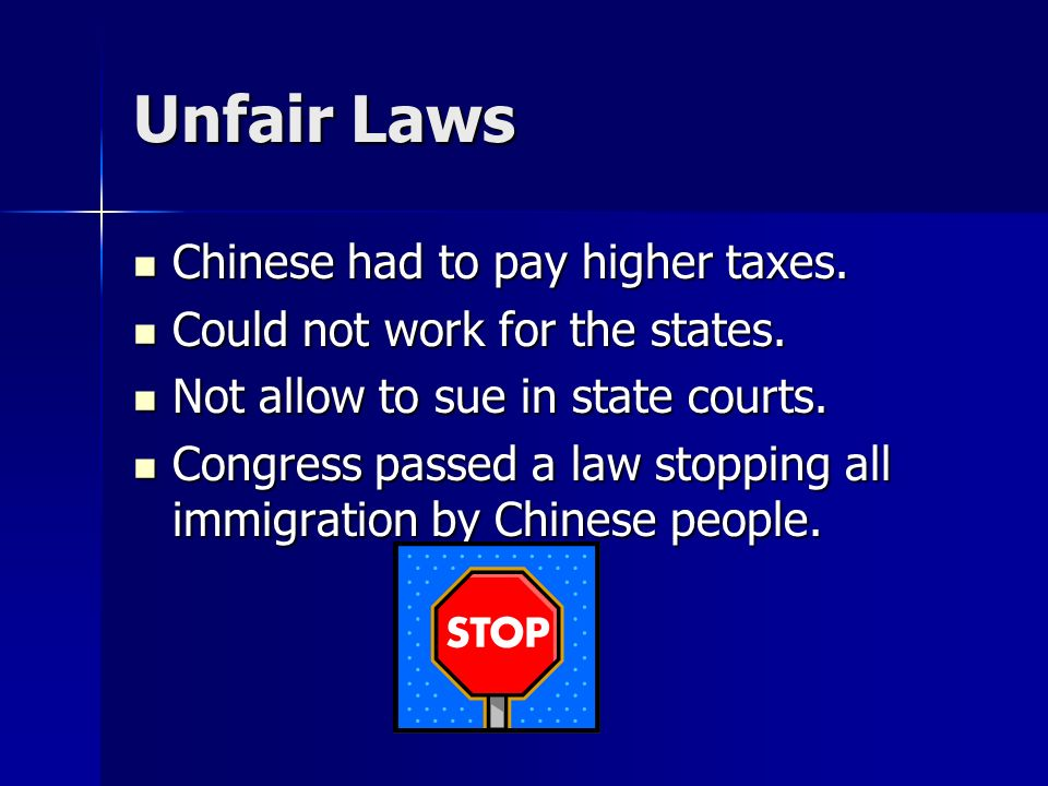 Unfair Laws Chinese had to pay higher taxes.