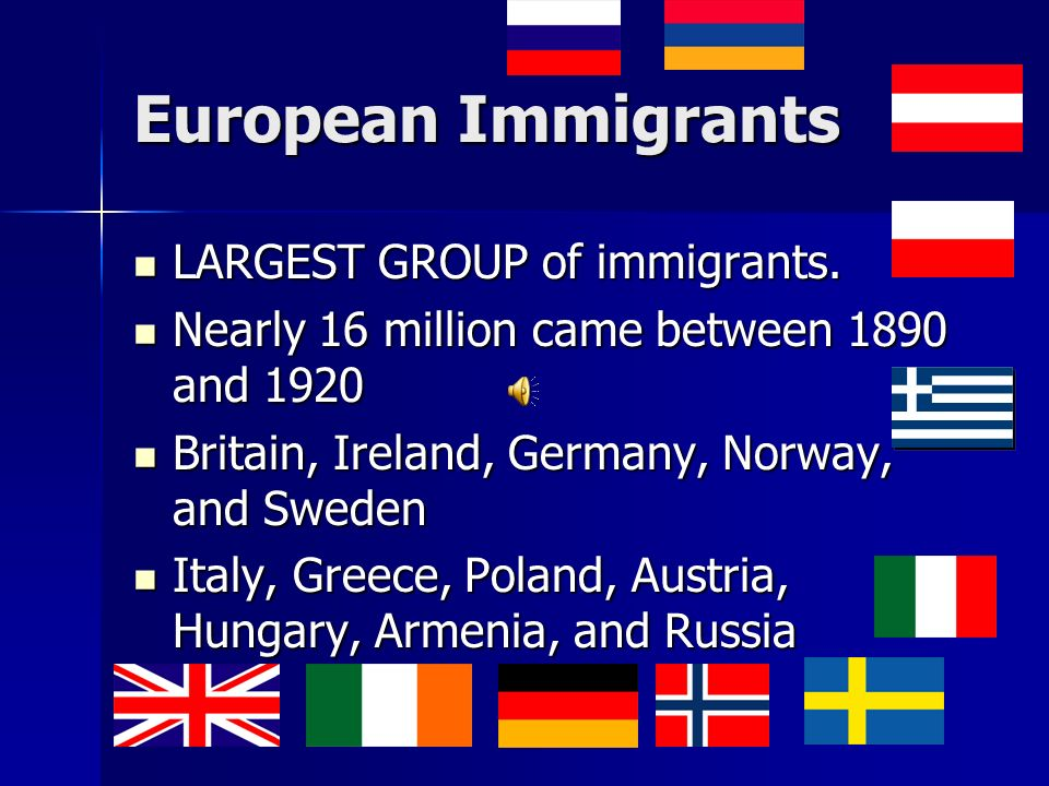 European Immigrants LARGEST GROUP of immigrants.