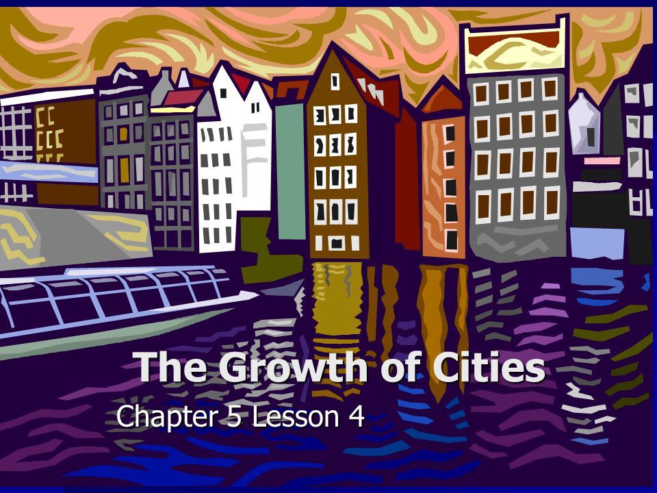 The Growth of Cities Chapter 5 Lesson 4