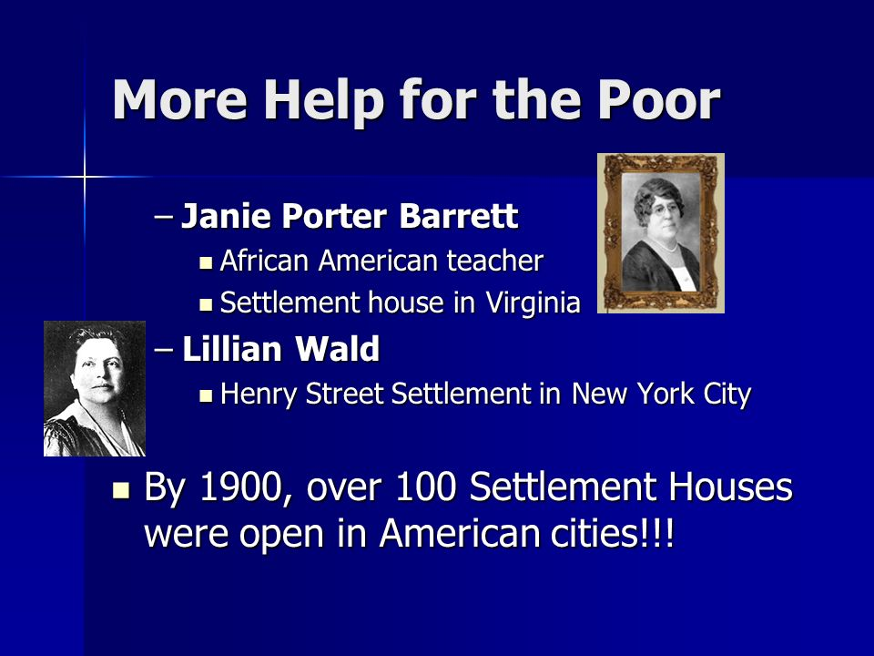 More Help for the Poor Janie Porter Barrett. African American teacher. Settlement house in Virginia.