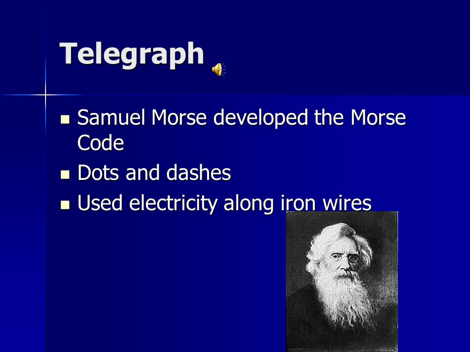 Telegraph Samuel Morse developed the Morse Code Dots and dashes
