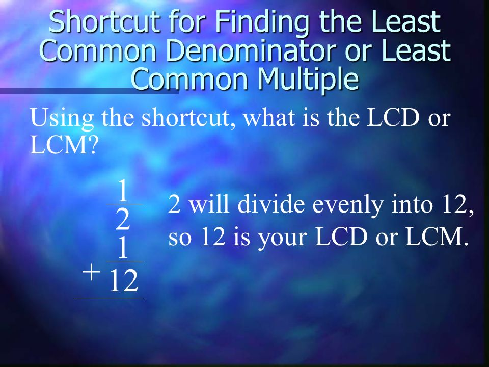 Shortcut for Finding the Least Common Denominator or Least Common Multiple