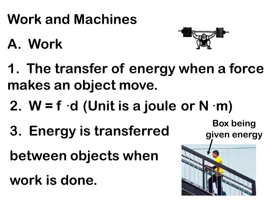 1. The transfer of energy when a force makes an object move.