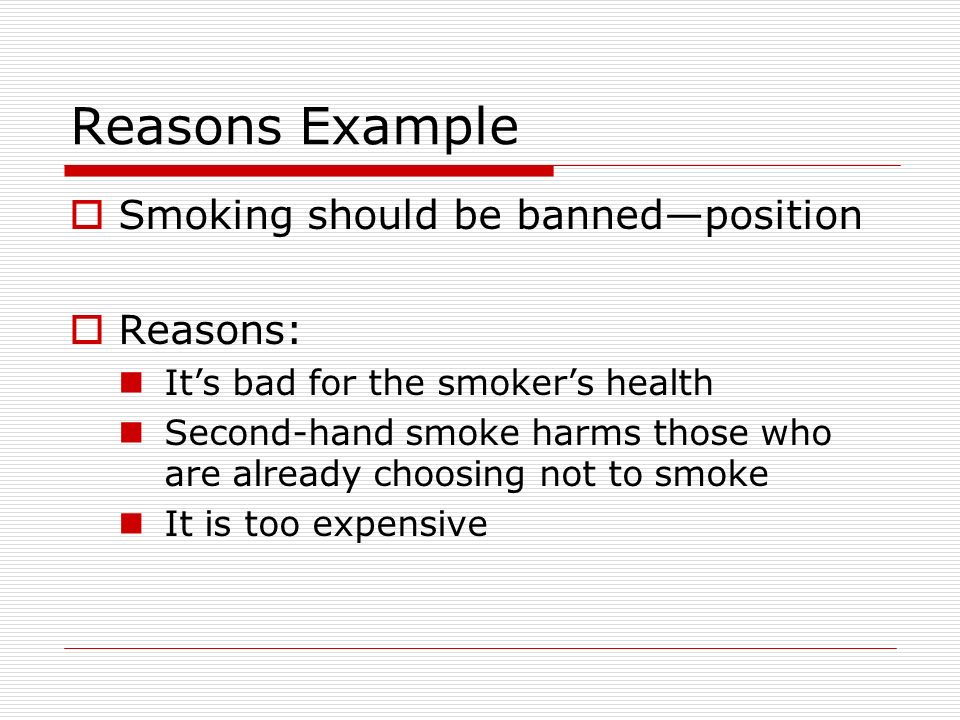 Reasons Example Smoking should be banned—position Reasons: