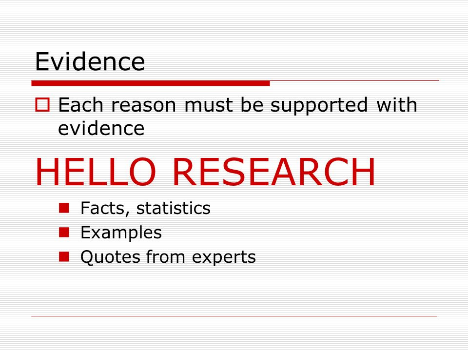 HELLO RESEARCH Evidence Each reason must be supported with evidence