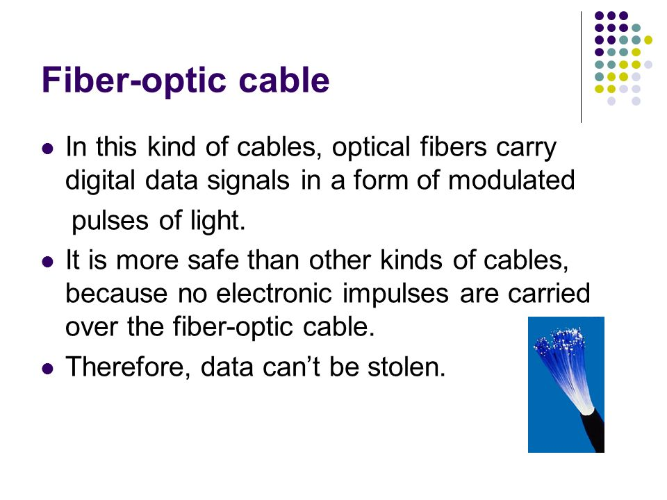 Fiber-optic cable In this kind of cables, optical fibers carry digital data signals in a form of modulated.
