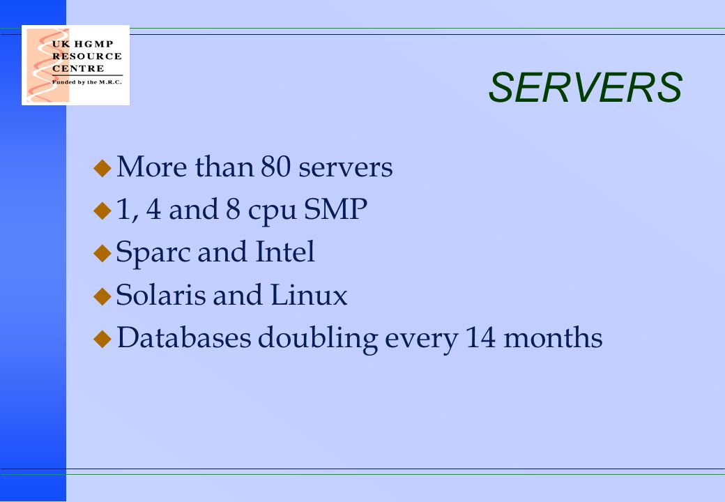 SERVERS More than 80 servers 1, 4 and 8 cpu SMP Sparc and Intel