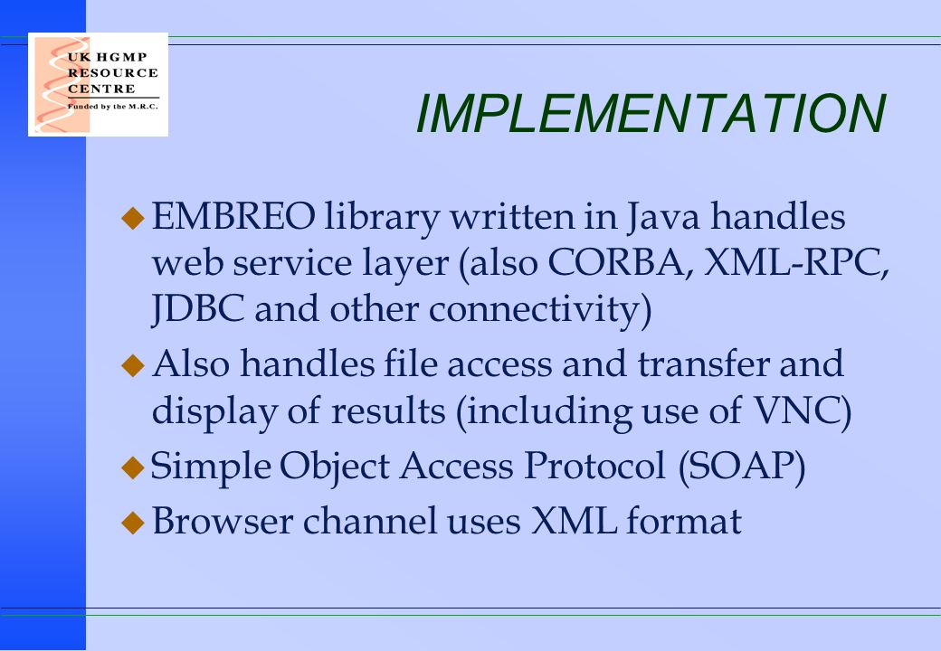 IMPLEMENTATION EMBREO library written in Java handles web service layer (also CORBA, XML-RPC, JDBC and other connectivity)