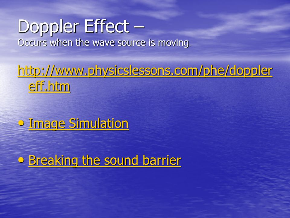 Doppler Effect – Occurs when the wave source is moving.