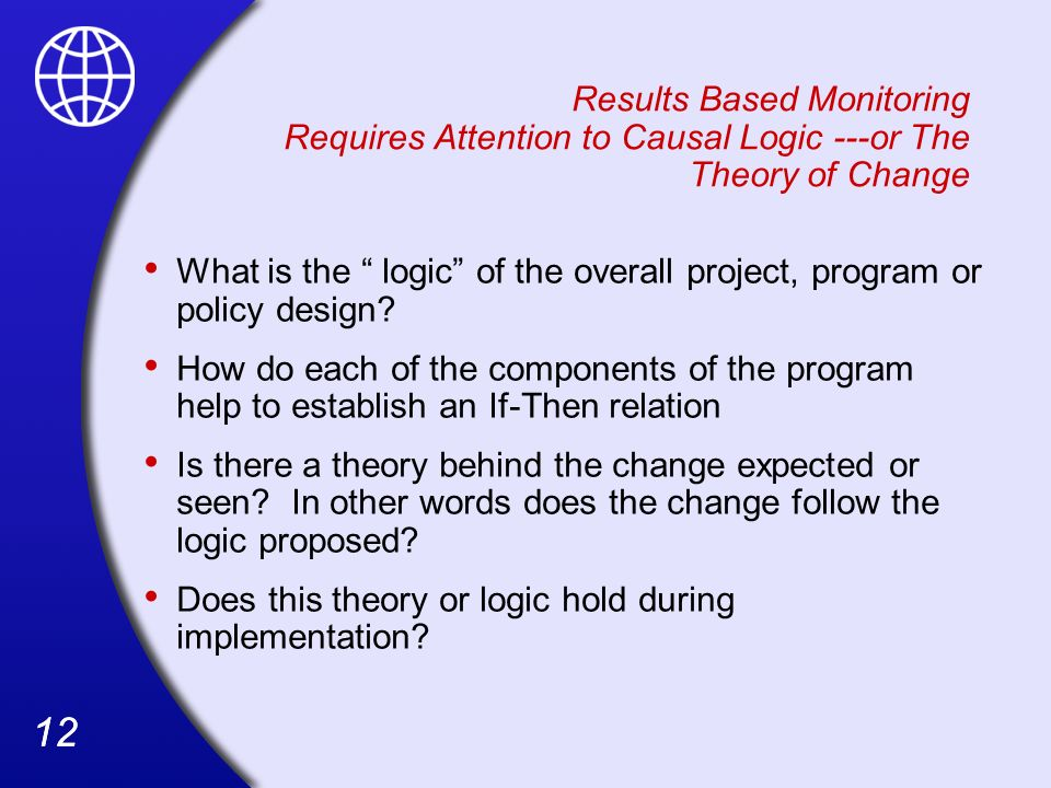 Results Based Monitoring Requires Attention to Causal Logic ---or The Theory of Change