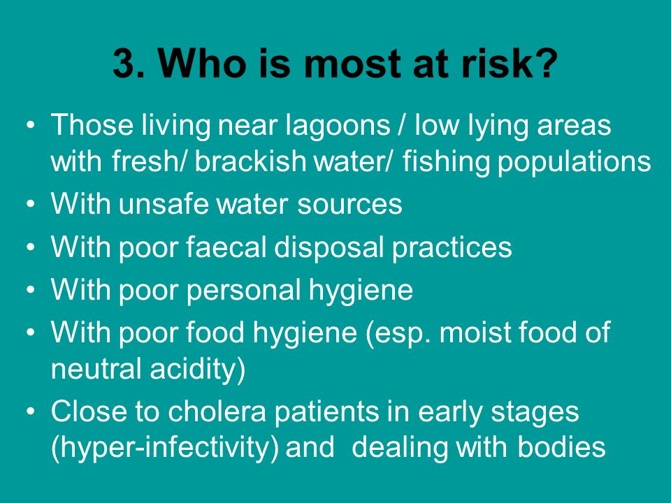 3. Who is most at risk Those living near lagoons / low lying areas with fresh/ brackish water/ fishing populations.