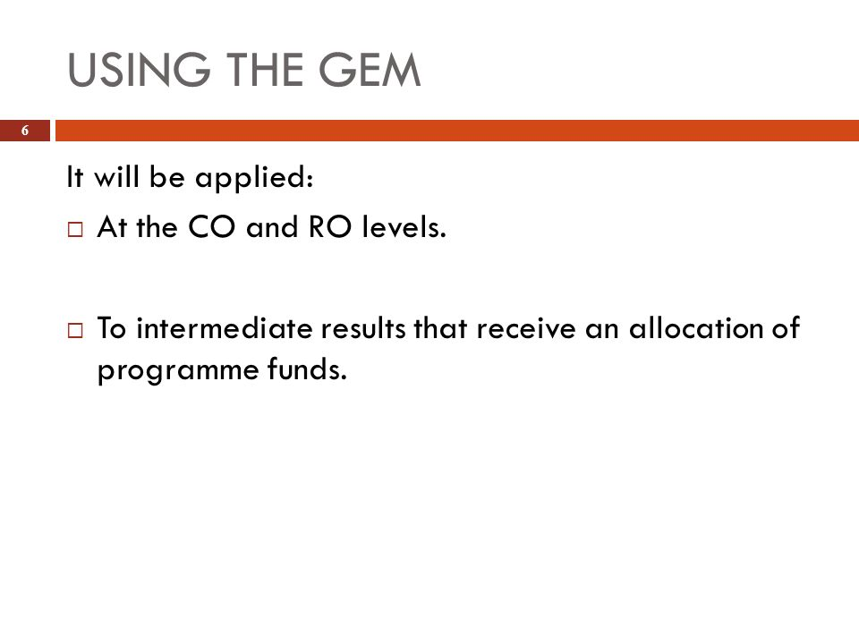 USING THE GEM It will be applied: At the CO and RO levels.