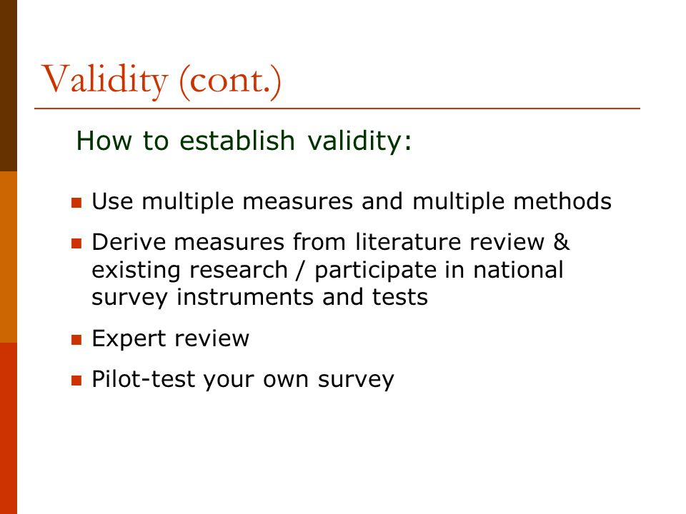 Validity (cont.) How to establish validity: