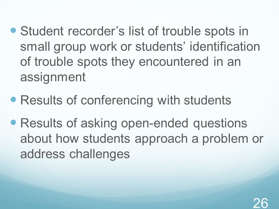 Student recorder's list of trouble spots in small group work or students' identification of trouble spots they encountered in an assignment