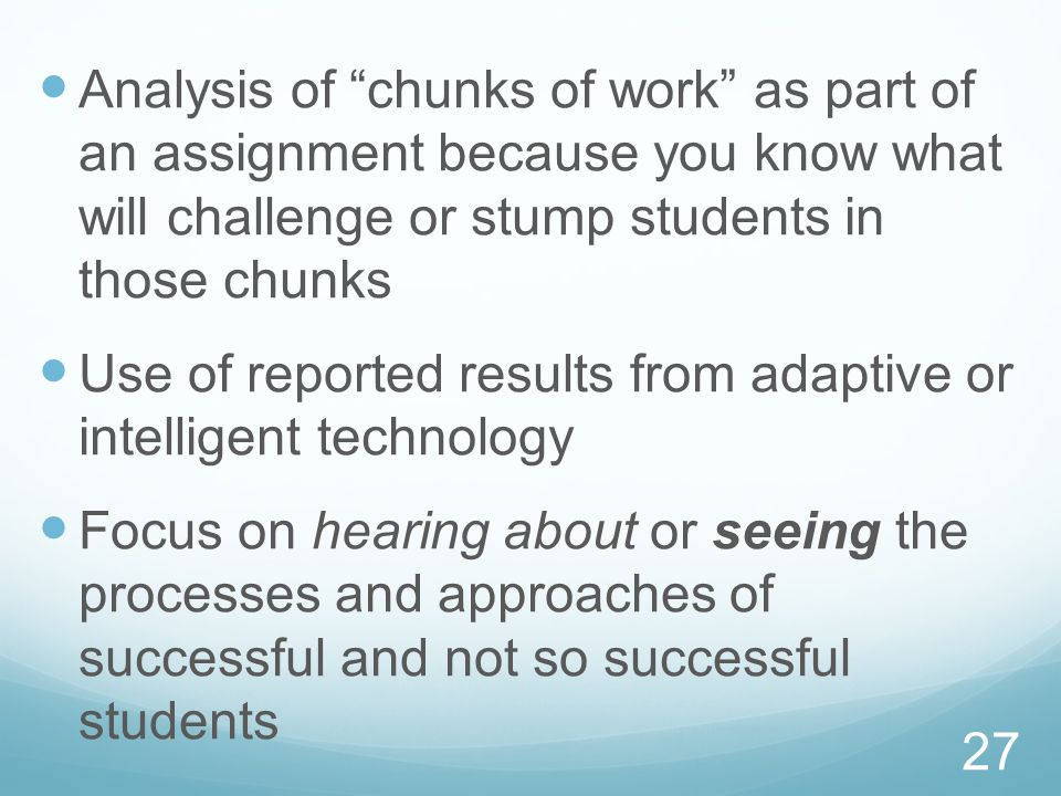 Analysis of chunks of work as part of an assignment because you know what will challenge or stump students in those chunks