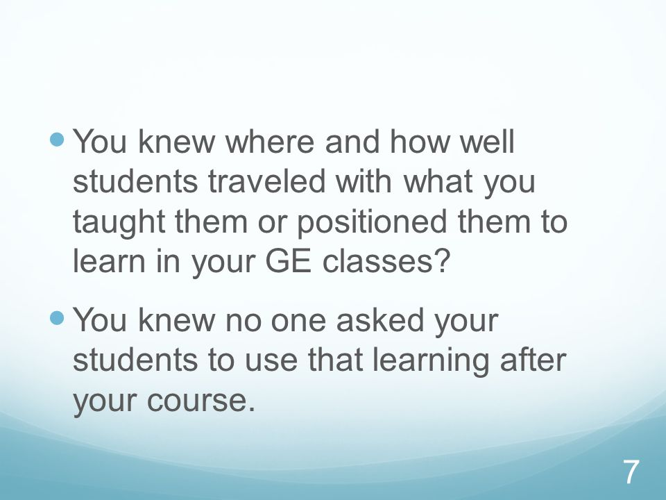 You knew where and how well students traveled with what you taught them or positioned them to learn in your GE classes
