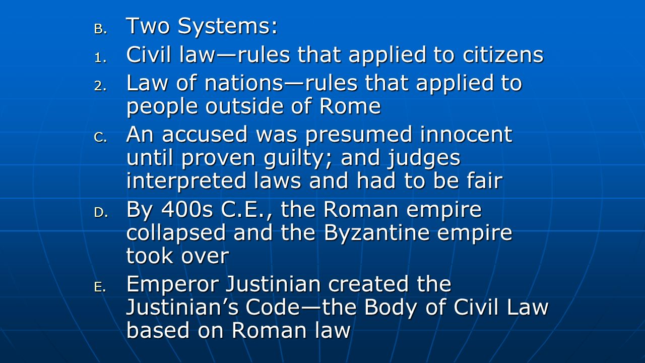 Two Systems: Civil law—rules that applied to citizens. Law of nations—rules that applied to people outside of Rome.