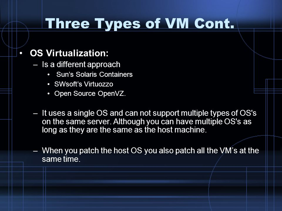 Three Types of VM Cont. OS Virtualization: Is a different approach