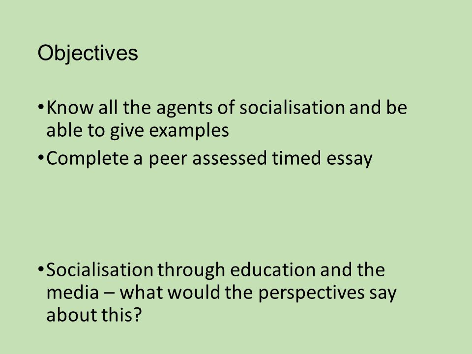 Thesis Statement For Descriptive Essay Objectives Know All The Agents Of Socialisation And Be Able To Give  Examples Complete A English Language Essay also Should The Government Provide Health Care Essay The Process Of Socialization  Ppt Video Online Download Thesis Statement In An Essay