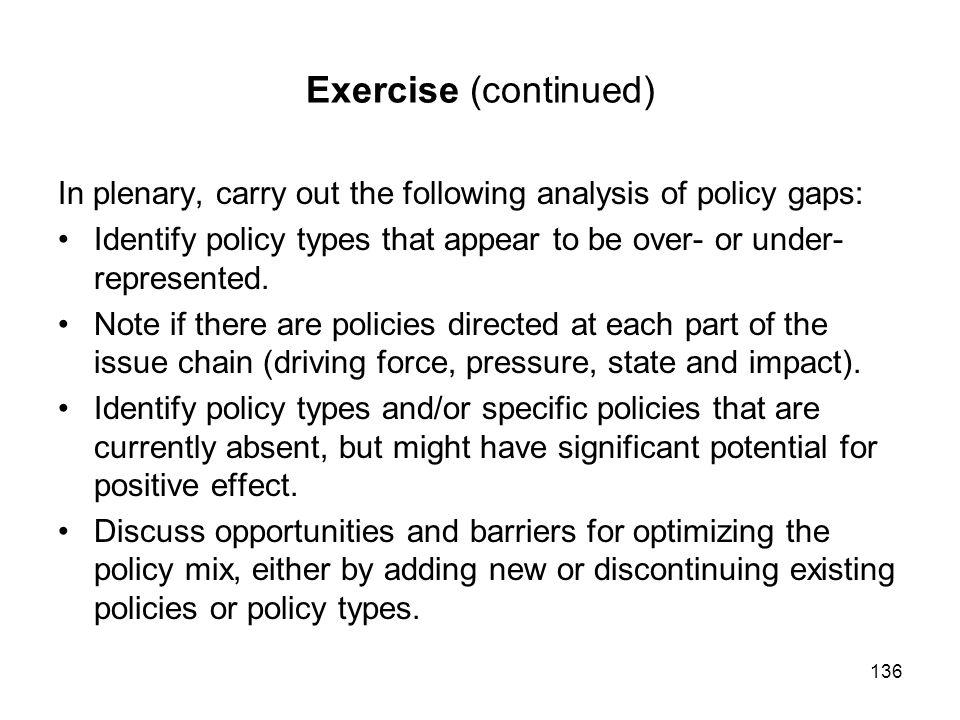 Exercise (continued) In plenary, carry out the following analysis of policy gaps: