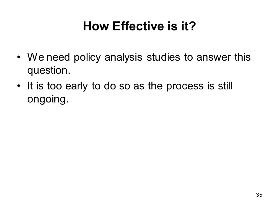 How Effective is it. We need policy analysis studies to answer this question.