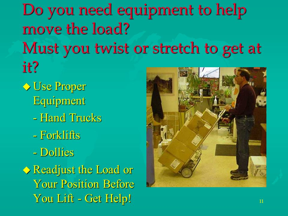 Do you need equipment to help move the load