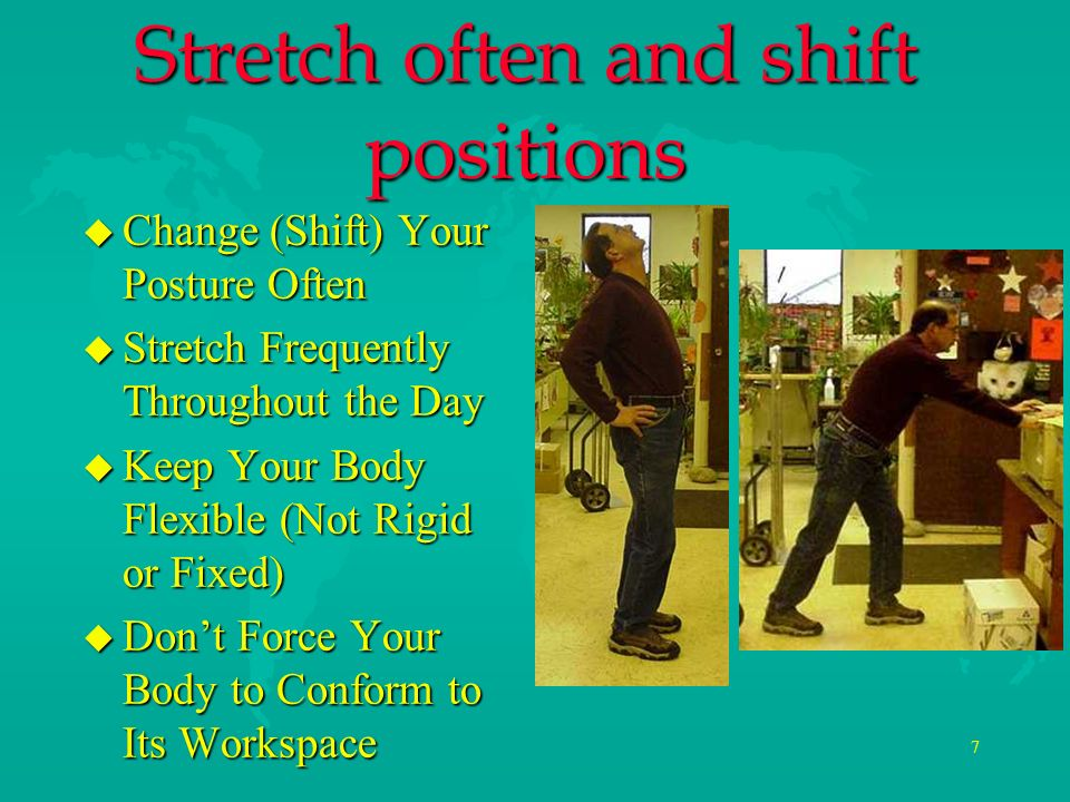 Stretch often and shift positions