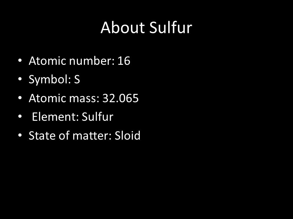 About Sulfur Atomic Number 16 Symbol S Atomic Mass Ppt Download
