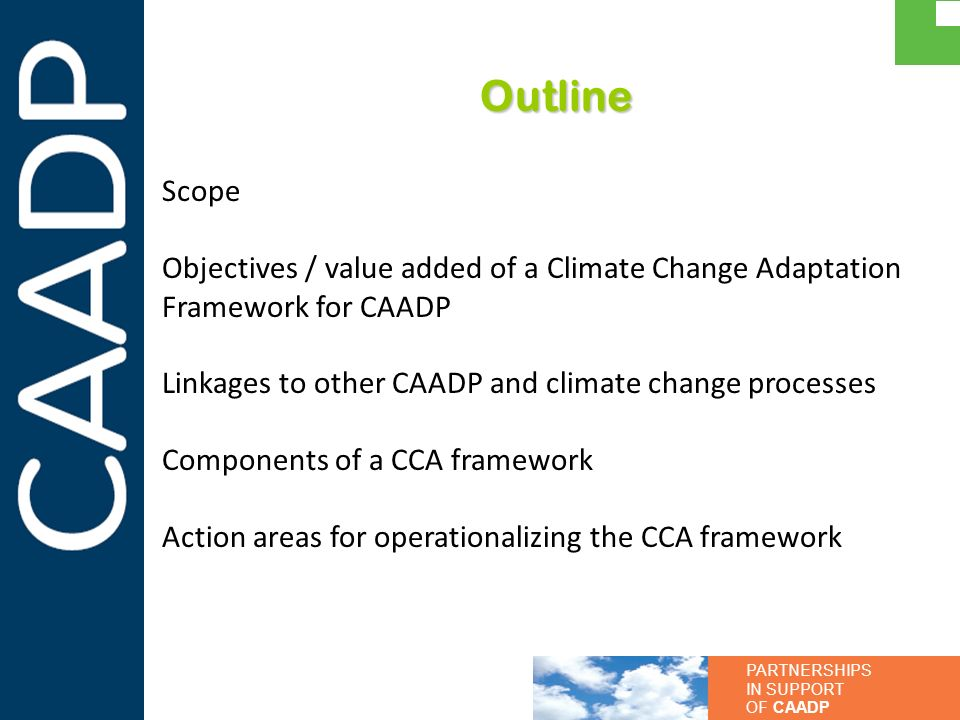 Outline Scope. Objectives / value added of a Climate Change Adaptation Framework for CAADP. Linkages to other CAADP and climate change processes.