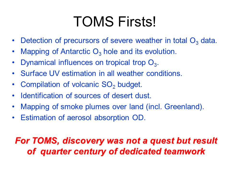 TOMS Firsts! Detection of precursors of severe weather in total O3 data. Mapping of Antarctic O3 hole and its evolution.