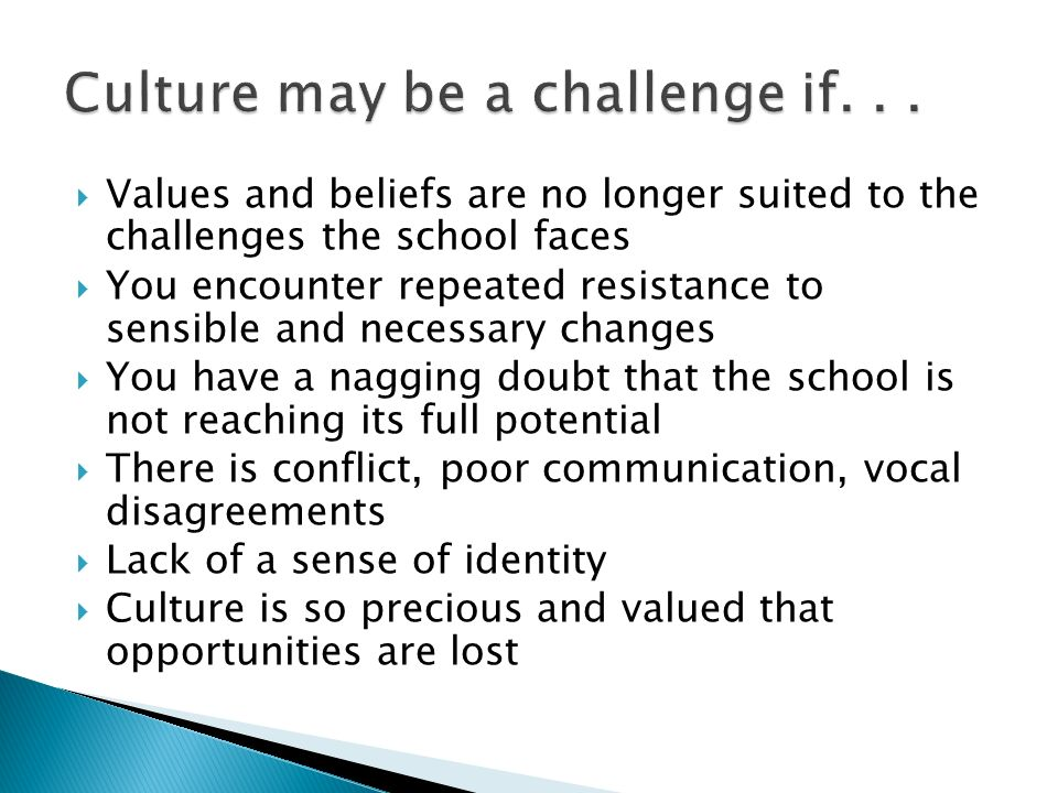 Culture may be a challenge if. . .