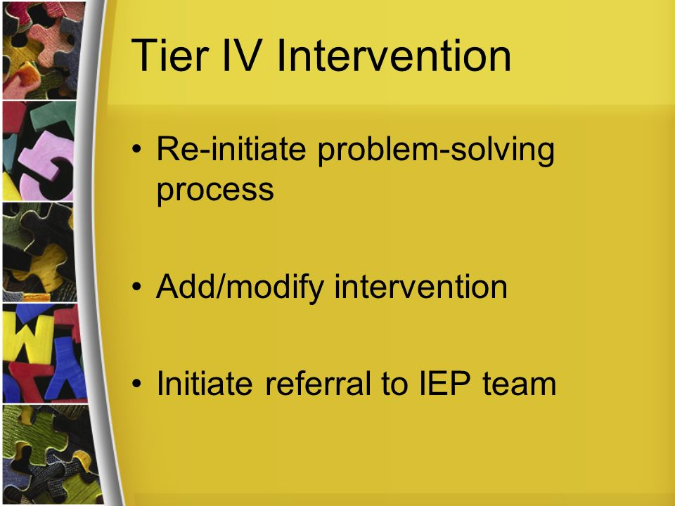 Tier IV Intervention Re-initiate problem-solving process