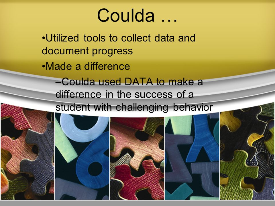 Coulda … Utilized tools to collect data and document progress