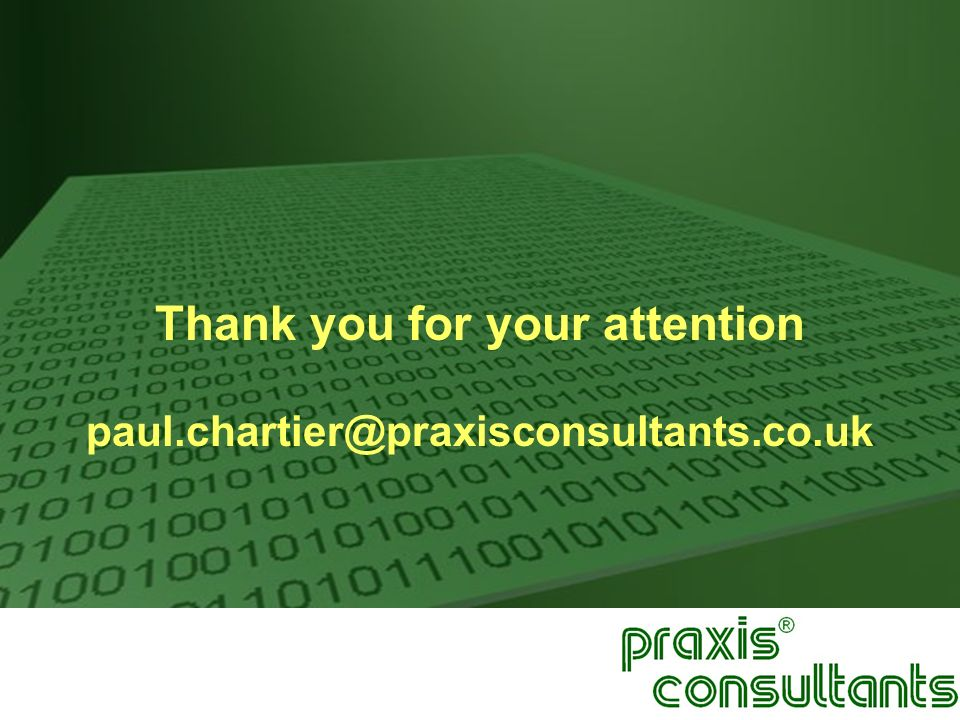 Thank you for your attention paul.chartier@praxisconsultants.co.uk