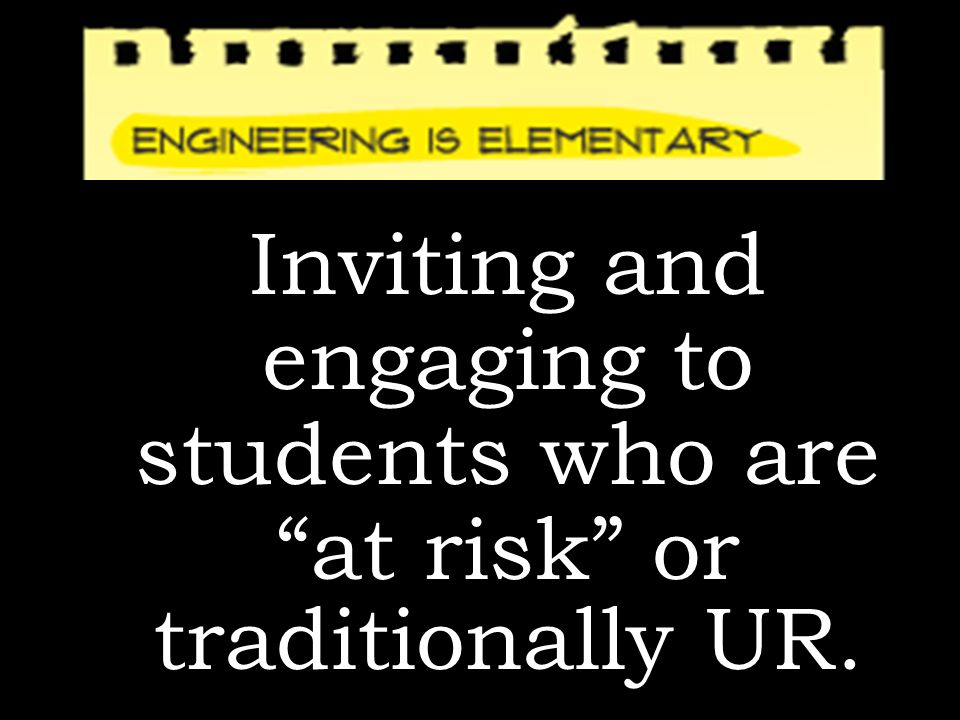 Inviting and engaging to students who are at risk or traditionally UR.