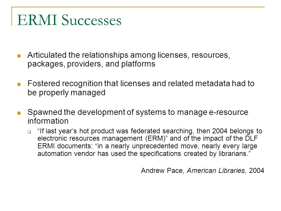 ERMI Successes Articulated the relationships among licenses, resources, packages, providers, and platforms.
