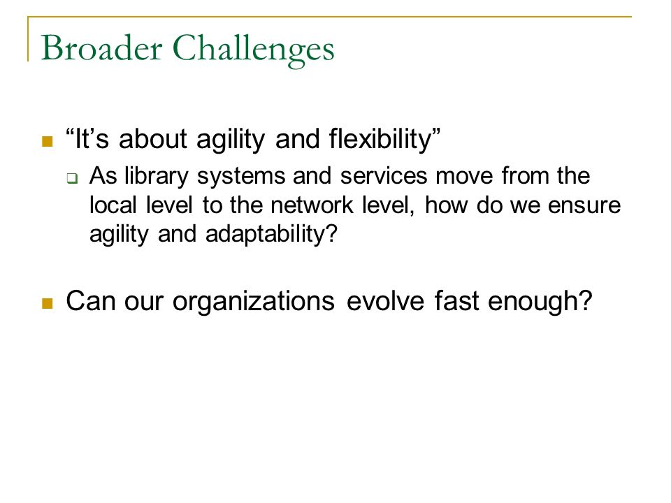 Broader Challenges It's about agility and flexibility