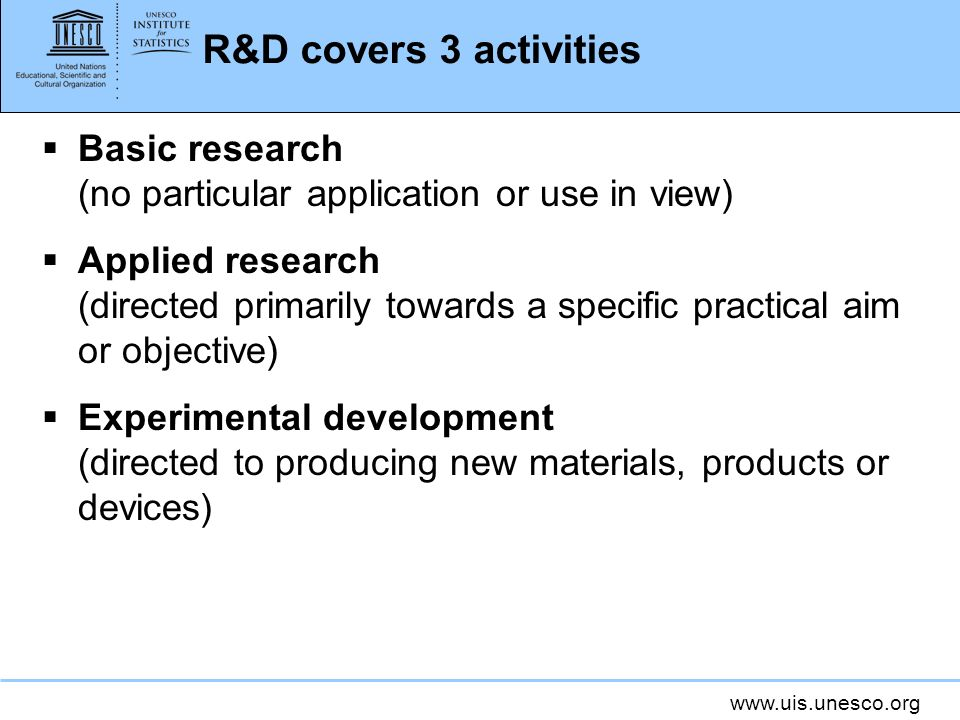 R&D covers 3 activities Basic research (no particular application or use in view)