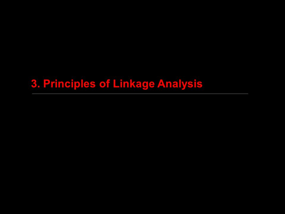 3. Principles of Linkage Analysis