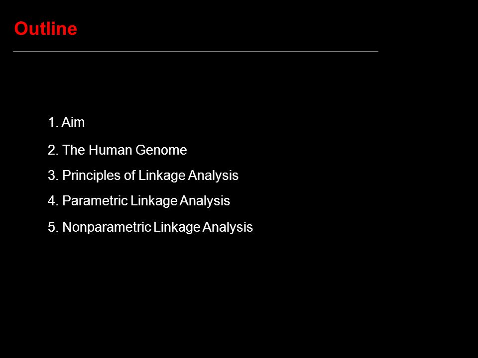 Outline 1. Aim 2. The Human Genome 3. Principles of Linkage Analysis