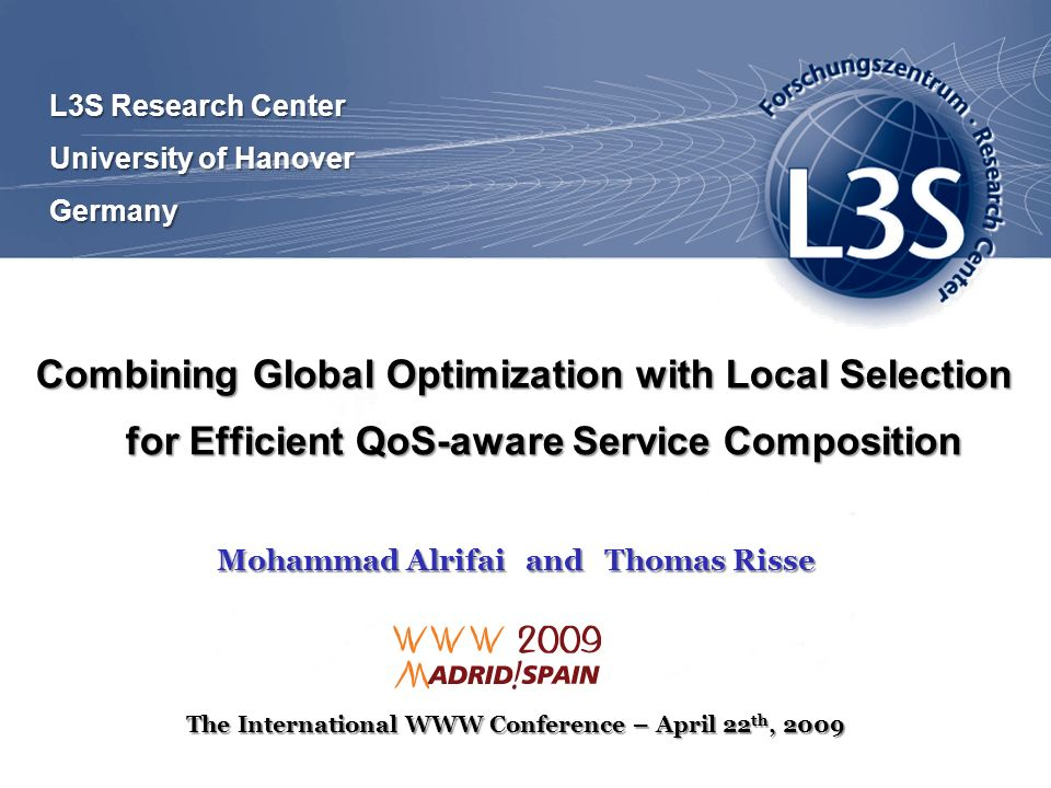 L3S Research Center University of Hanover. Germany. Combining Global Optimization with Local Selection for Efficient QoS-aware Service Composition.