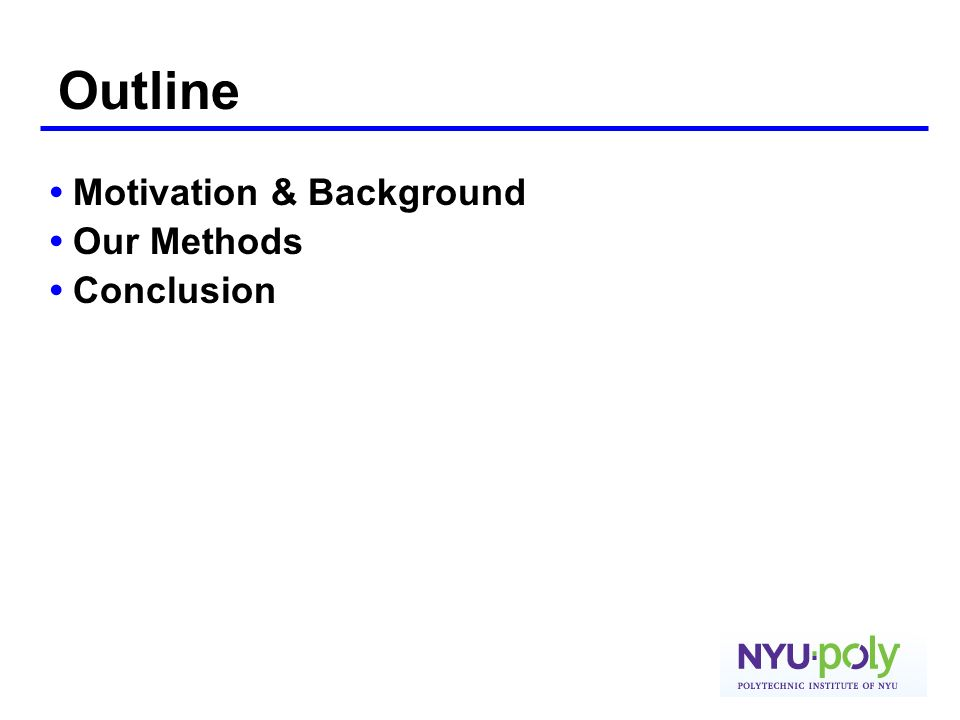 Outline • Motivation & Background • Our Methods • Conclusion