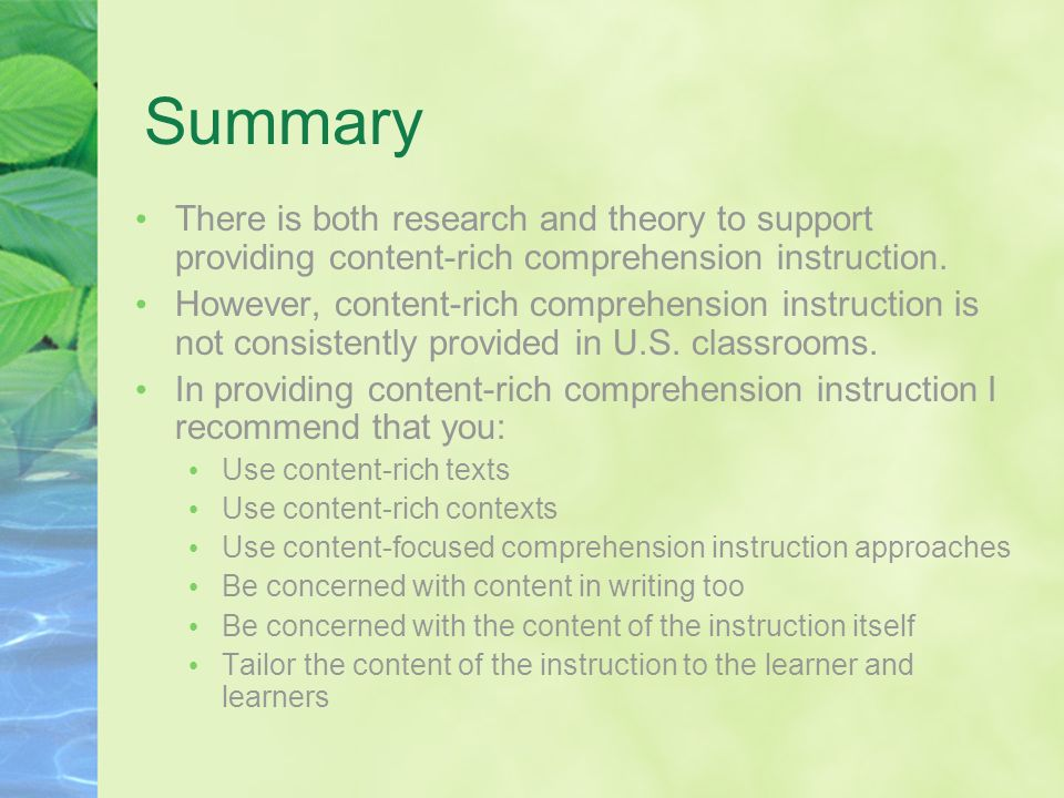 Summary There is both research and theory to support providing content-rich comprehension instruction.
