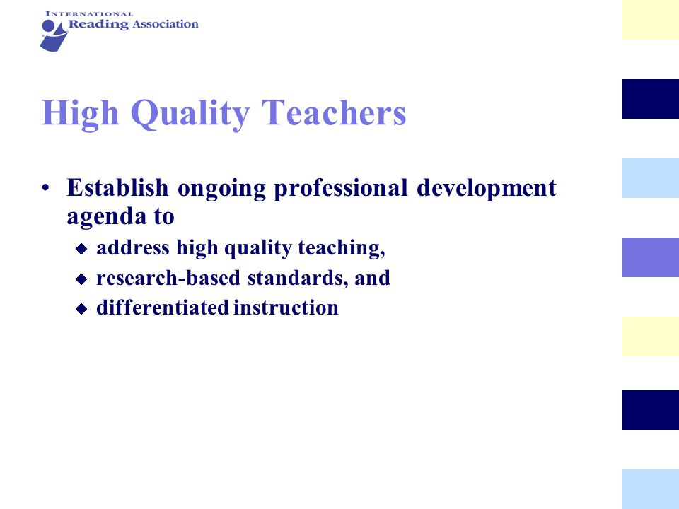 High Quality Teachers Establish ongoing professional development agenda to. address high quality teaching,